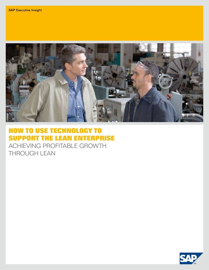 SAP Executive Insight     How to Use tecHnology to sUpport tHe lean enterprise Achieving ProfitAble growth through leAn