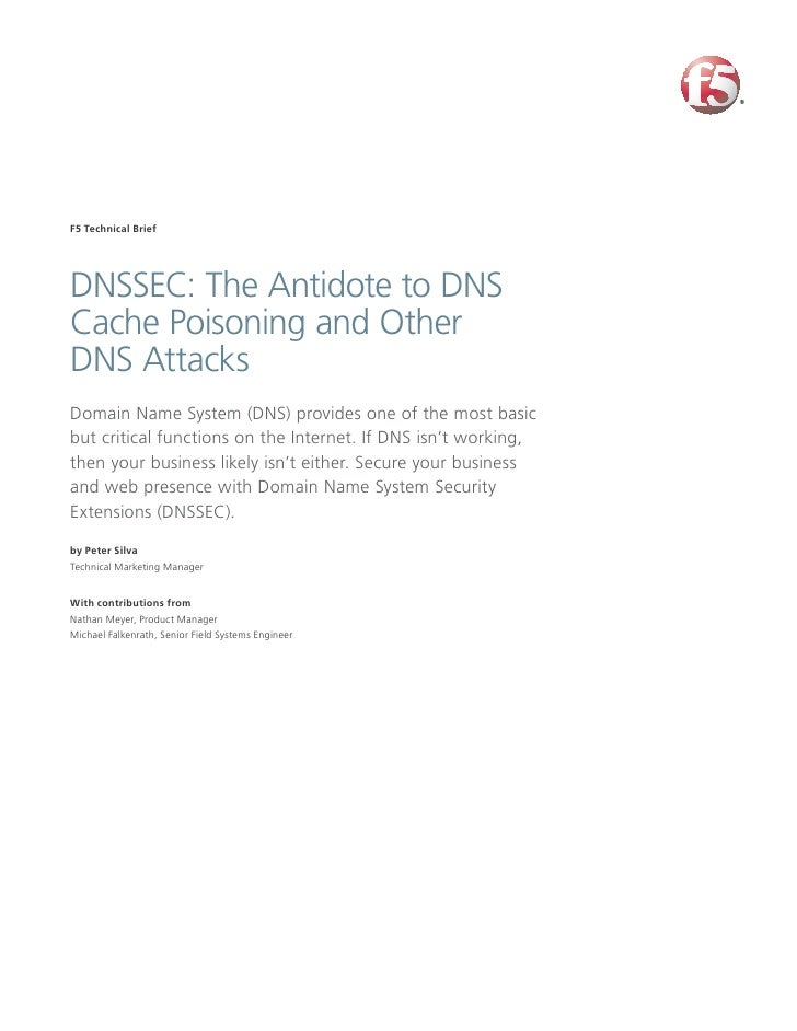 F5 Technical Brief     DNSSEC: The Antidote to DNS Cache Poisoning and Other DNS Attacks Domain Name System (DNS) provides...