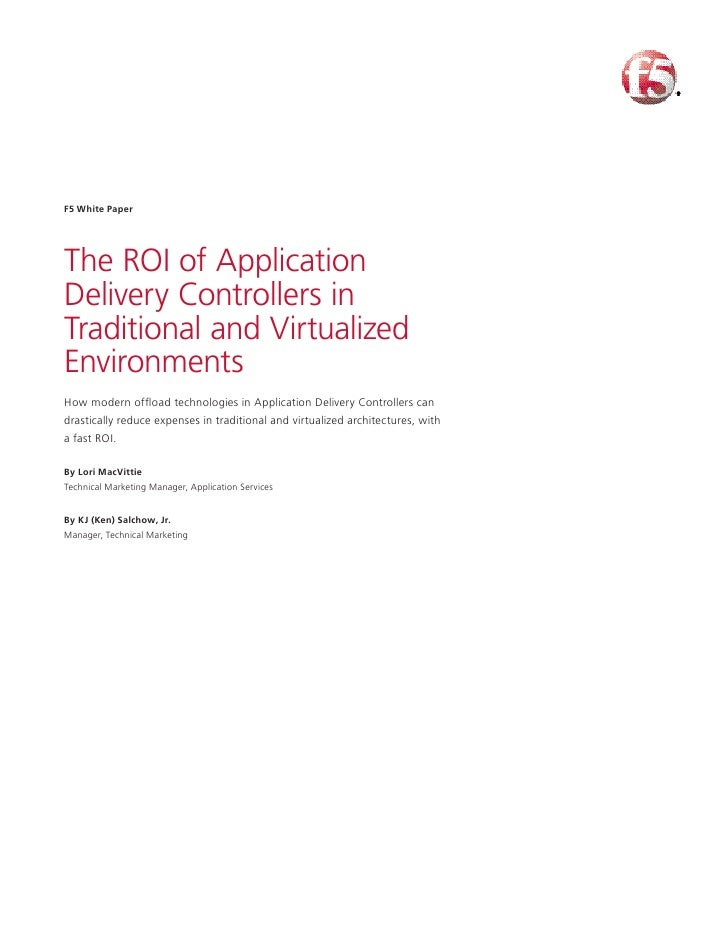 F5 White Paper     The ROI of Application Delivery Controllers in Traditional and Virtualized Environments How modern offl...