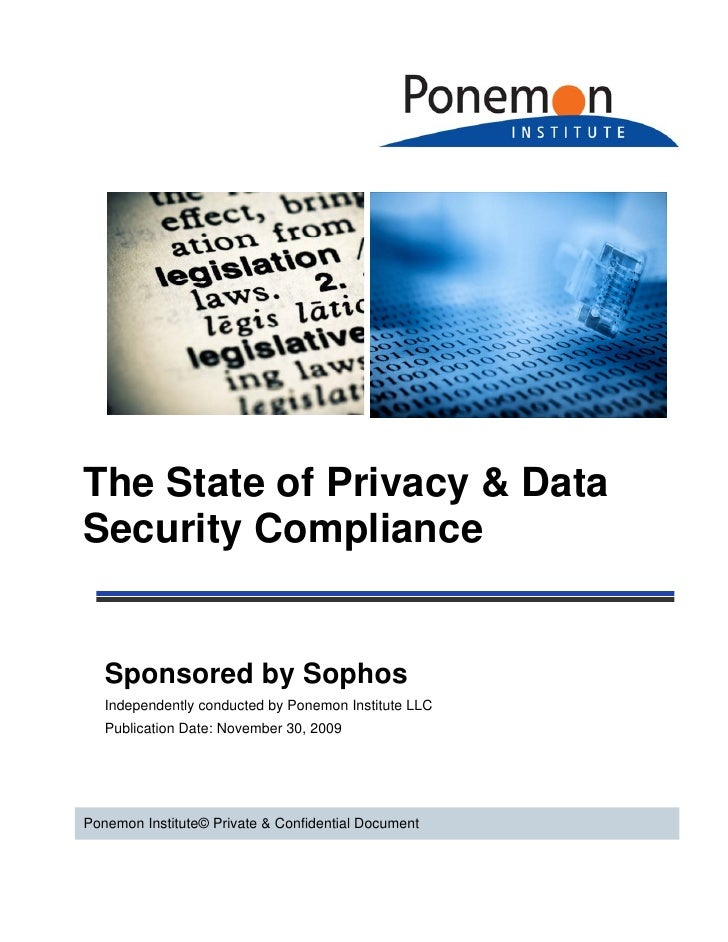 The State of Privacy & Data Security Compliance      Sponsored by Sophos    Independently conducted by Ponemon Institute L...