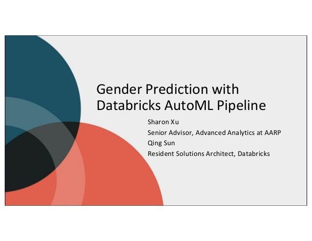 Gender Prediction with Databricks AutoML Pipeline Sharon Xu Senior Advisor, Advanced Analytics at AARP Qing Sun Resident S...