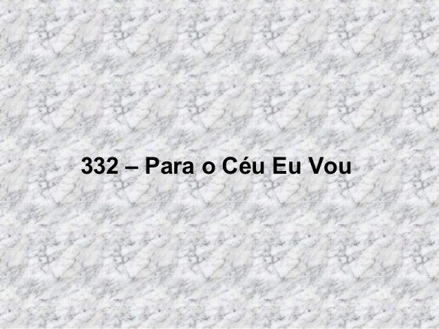 332 – Para o Céu Eu Vou