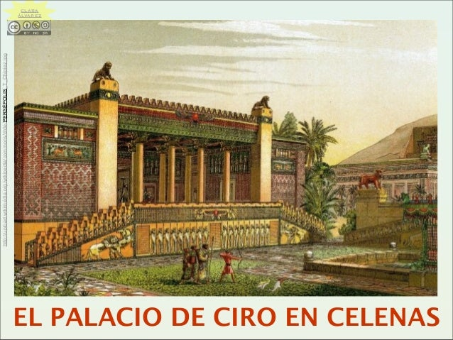 CLARA ÁLVAREZ http://upload.wikimedia.org/wikipedia/commons/d/de/PERSÉPOLIS_T_Chipiez.jpg EL PALACIO DE CIRO EN CELENAS