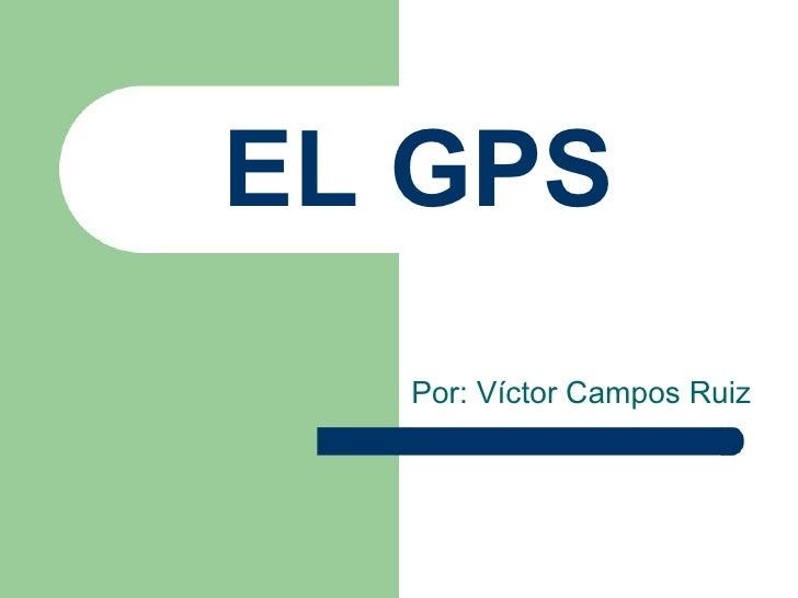 EL GPS Por: Víctor Campos Ruiz