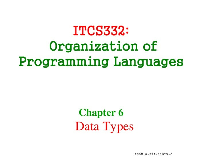 ITCS332:    Organization ofProgramming Languages       Chapter 6       Data Types                    ISBN 0-321-33025-0