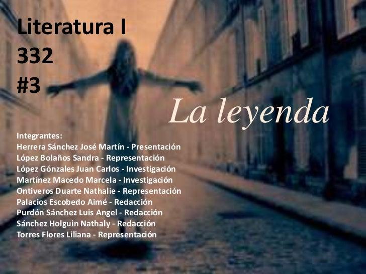 Literatura I332#3Integrantes:                                      La leyendaHerrera Sánchez José Martín - PresentaciónLóp...