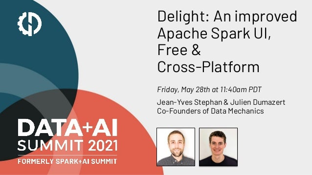 Delight: An improved Apache Spark UI, Free & Cross-Platform Friday, May 28th at 11:40am PDT Jean-Yves Stephan & Julien Dum...