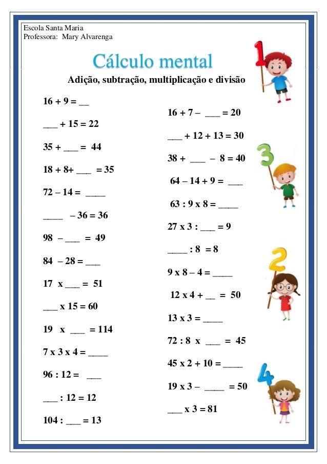 Escola Santa Maria Professora: Mary Alvarenga Cálculo mental Adição, subtração, multiplicação e divisão 16 + 9 = __ ___ + ...