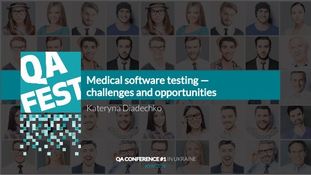 Тема доклада Тема доклада Тема доклада KYIV 2019 Medical software testing — challenges and opportunities Kateryna Diadechk...