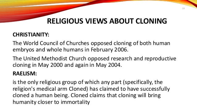 an argument against the cloning of humans based on religion Human cloning is the creation of a human being resulting in the disregard for and destruction of human life based solely on beyond cloning: religion and the.