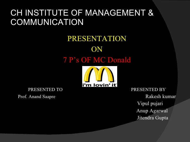 CH INSTITUTE OF MANAGEMENT & COMMUNICATION <ul><li>PRESENTATION </li></ul><ul><li>ON </li></ul><ul><li>7 P's OF MC Donald ...