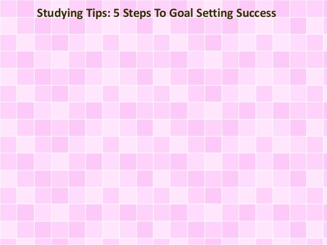 Studying Tips: 5 Steps To Goal Setting Success