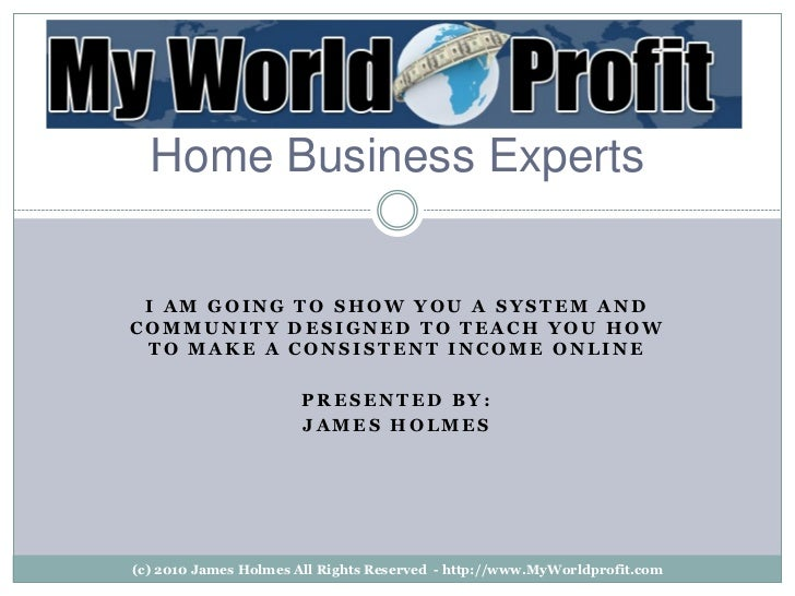 Home Business Experts I AM GOING TO SHOW YOU A SYSTEM ANDCOMMUNITY DESIGNED TO TEACH YOU HOW TO MAKE A CONSISTENT INCOME O...