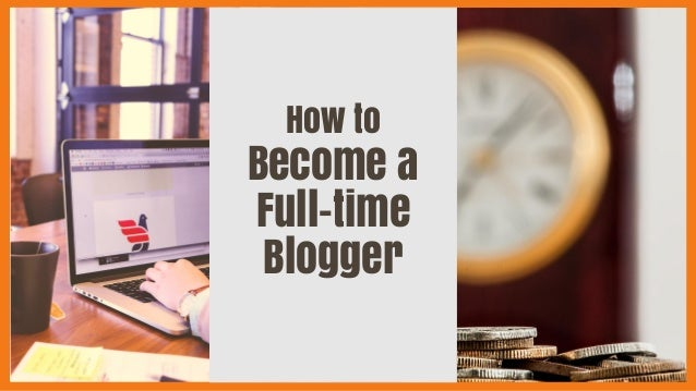 How to Become a Full-time Blogger