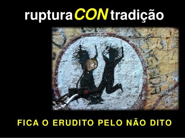 FICA O ERUDITO PELO NÃO DITO rupturaCON tradição