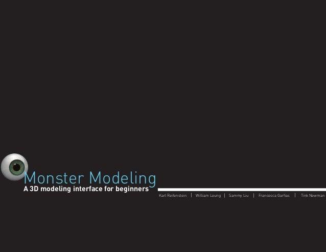 Monster Modeling A 3D modeling interface for beginners Karl Reifenstein     William Leung     Sammy Liu     Francesca Garfi...