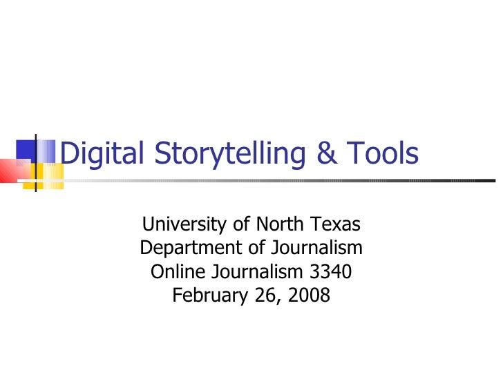 Digital Storytelling & Tools University of North Texas Department of Journalism Online Journalism 3340 February 26, 2008