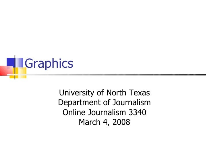 Graphics  University of North Texas Department of Journalism Online Journalism 3340 March 4, 2008