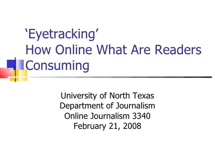 ' Eyetracking'  How Online What Are Readers Consuming  University of North Texas Department of Journalism Online Journalis...