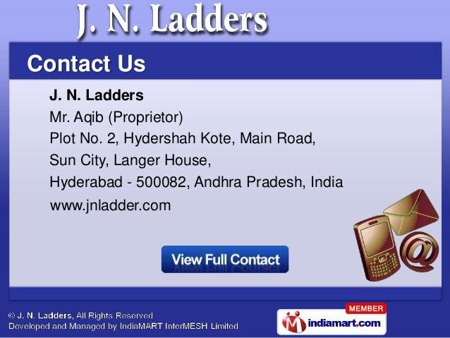 Contact Us J. N. Ladders Mr. Aqib (Proprietor) Plot No. 2, Hydershah Kote, Main Road, Sun City, Langer House, Hyderabad - ...
