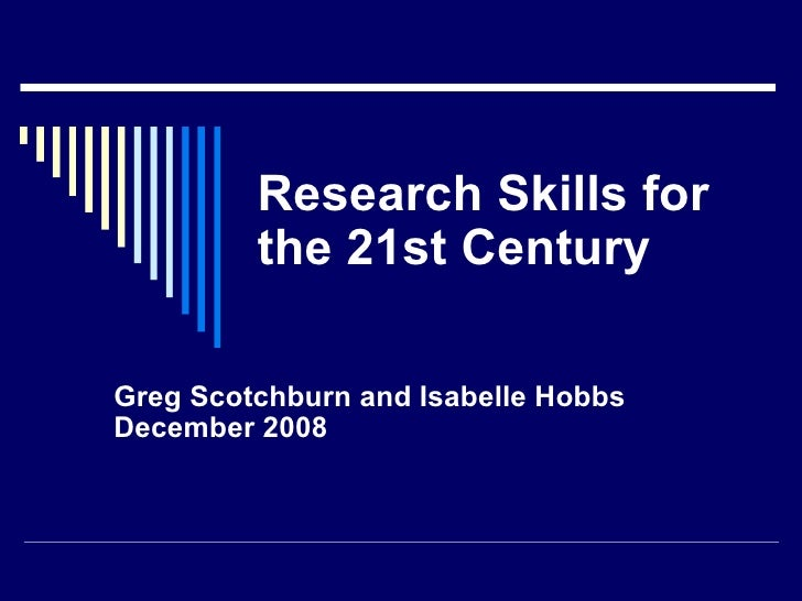 Research Skills for the 21st Century Greg Scotchburn and Isabelle Hobbs  December 2008