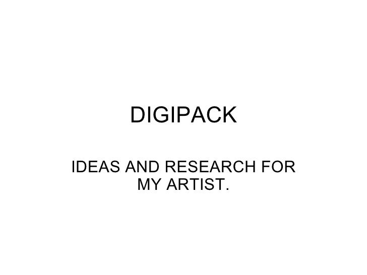 DIGIPACK IDEAS AND RESEARCH FOR MY ARTIST.