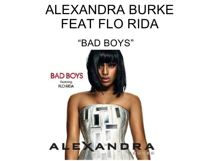 "ALEXANDRA BURKE FEAT FLO RIDA "" BAD BOYS"""