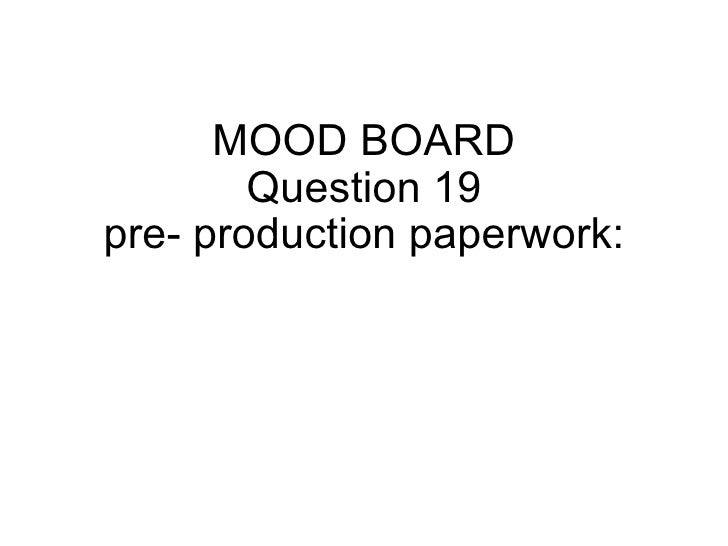MOOD BOARD Question 19 pre- production paperwork:
