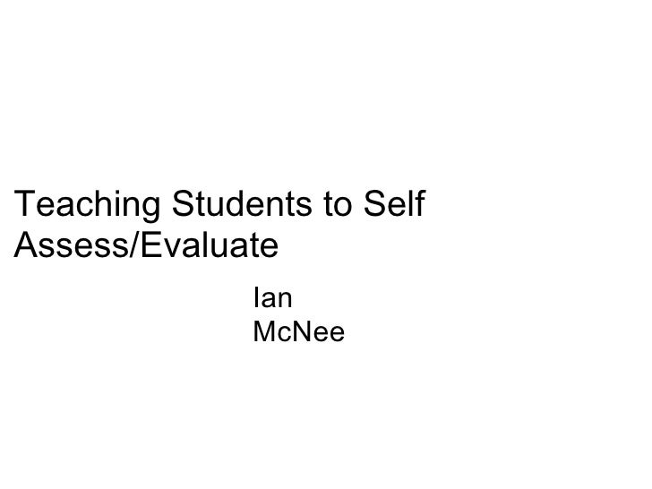 Teaching Students to Self Assess/Evaluate Ian McNee