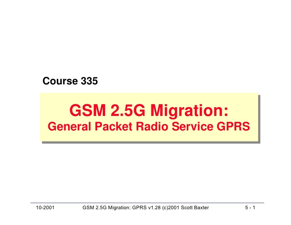 Course 335             GSM 2.5G Migration:           GSM 2.5G Migration:     General Packet Radio Service GPRS     General...
