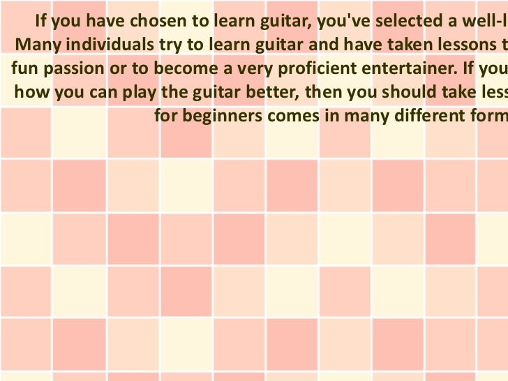 If you have chosen to learn guitar, youve selected a well-li Many individuals try to learn guitar and have taken lessons t...