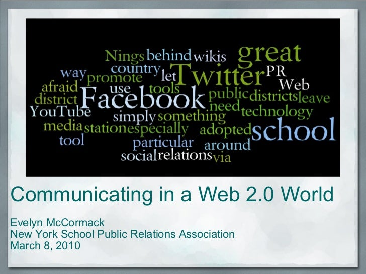 Communicating in a Web 2.0 World    Evelyn McCormack    New York School Public Relations Association  March 8, 2010