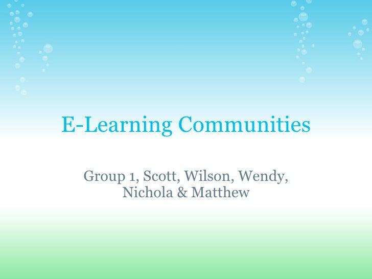E-Learning Communities Group 1, Scott, Wilson, Wendy, Nichola & Matthew