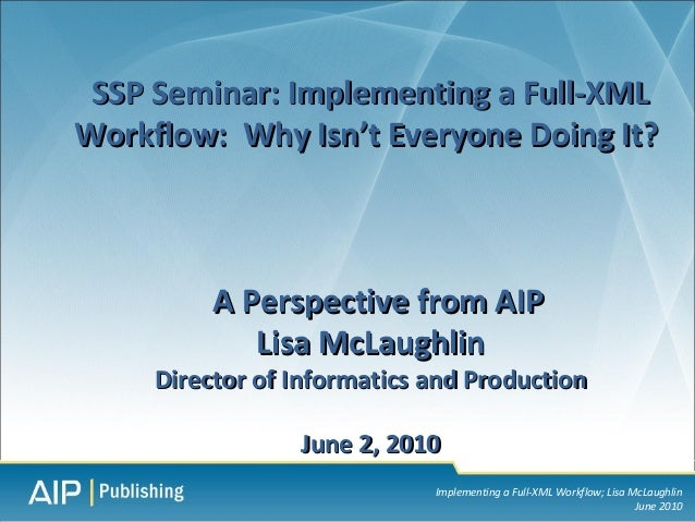 SSP Seminar: Implementing a Full-XMLWorkflow: Why Isn't Everyone Doing It?          A Perspective from AIP             Lis...