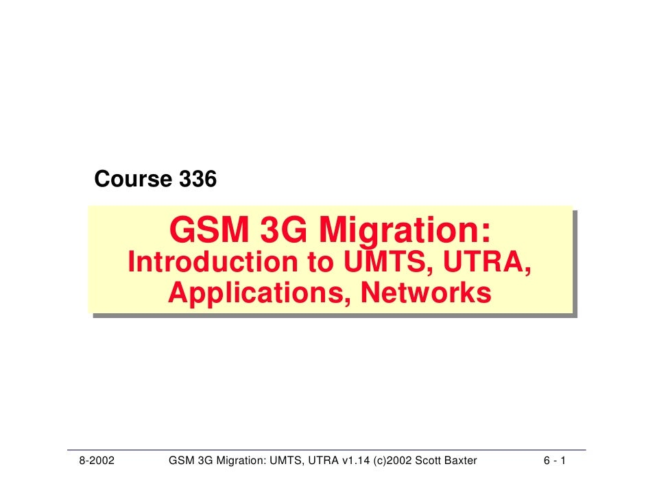 Course 336             GSM 3G Migration:            GSM 3G Migration:          Introduction to UMTS, UTRA,           Intro...