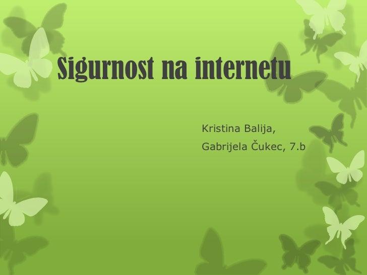 Sigurnost na internetu             Kristina Balija,             Gabrijela Čukec, 7.b