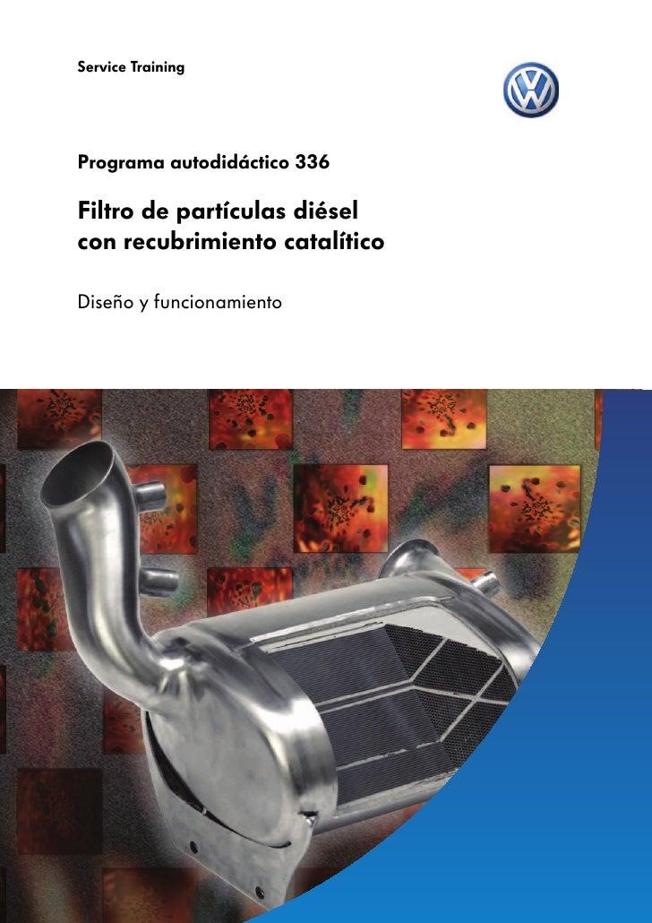 Service Training     Programa autodidáctico 336  Filtro de partículas diésel con recubrimiento catalítico  Diseño y funcio...