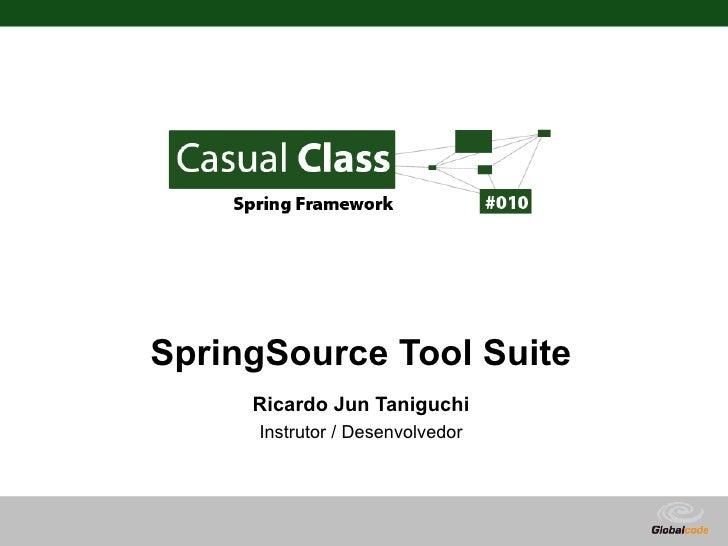 SpringSource Tool Suite      Ricardo Jun Taniguchi      Instrutor / Desenvolvedor                                  Globalc...