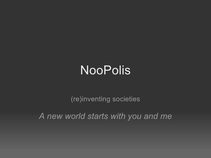 NooPolis (re)inventing societies A new world starts with you and me