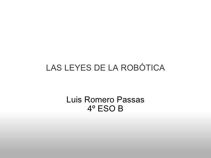 LAS LEYES DE LA ROBÓTICA Luis Romero Passas 4º ESO B