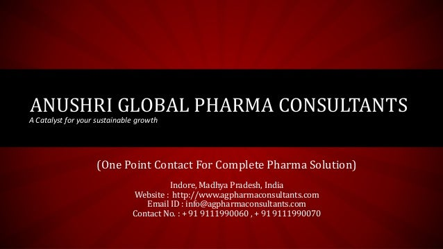 ANUSHRI GLOBAL PHARMA CONSULTANTS A Catalyst for your sustainable growth (One Point Contact For Complete Pharma Solution) ...