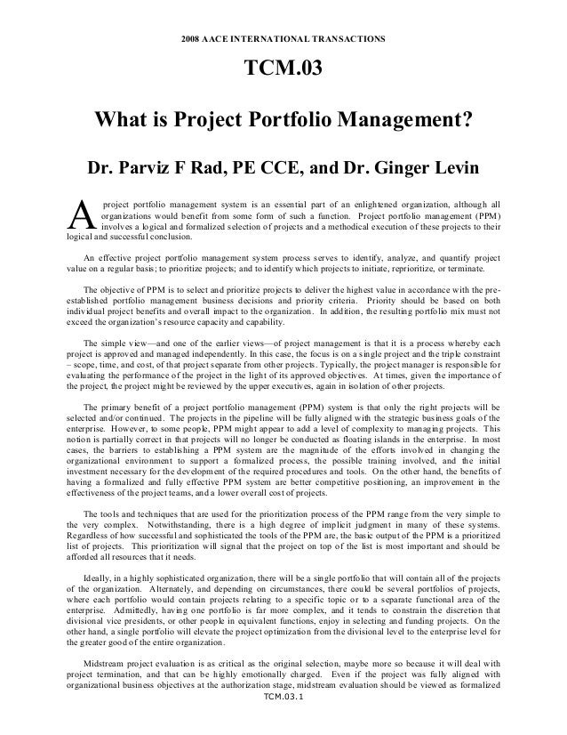 2008 AACE INTERNATIONAL TRANSACTIONS  TCM.03 What is Project Portfolio Management? Dr. Parviz F Rad, PE CCE, and Dr. Ginge...