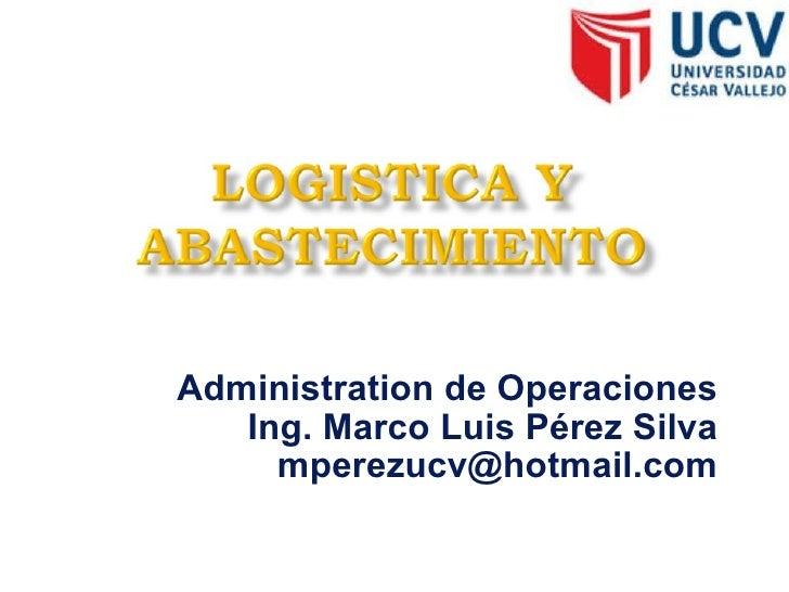 Administration de Operaciones Ing. Marco Luis Pérez Silva [email_address]