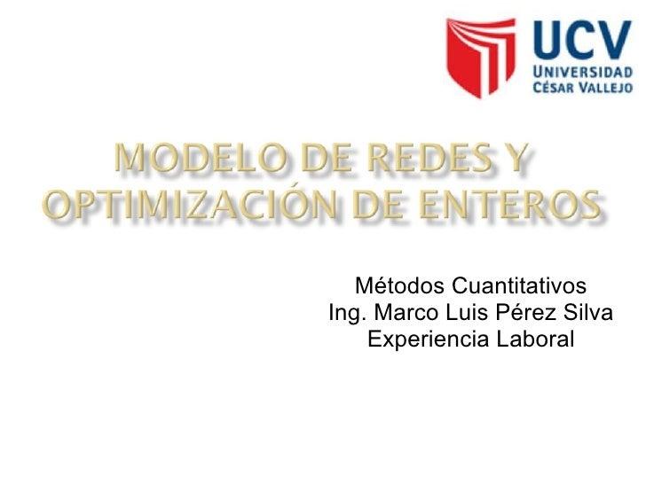 Métodos Cuantitativos Ing. Marco Luis Pérez Silva Experiencia Laboral
