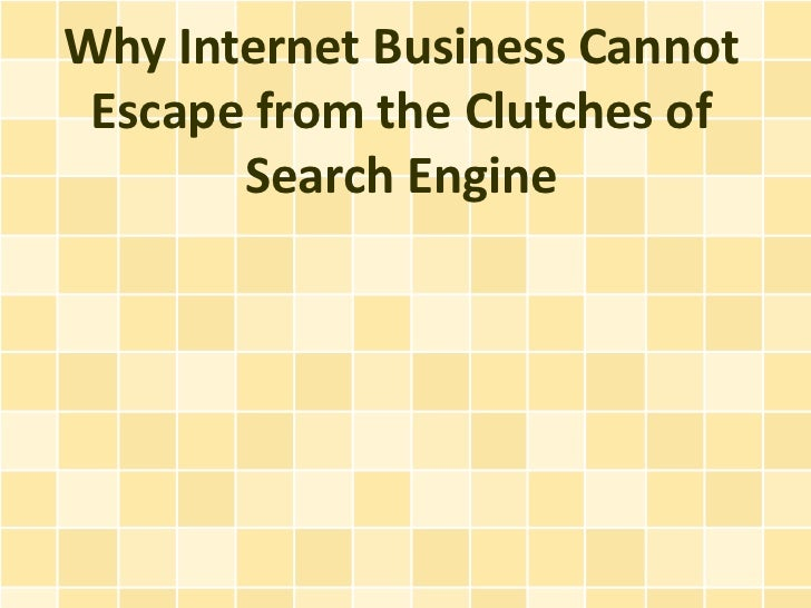 Why Internet Business Cannot Escape from the Clutches of       Search Engine