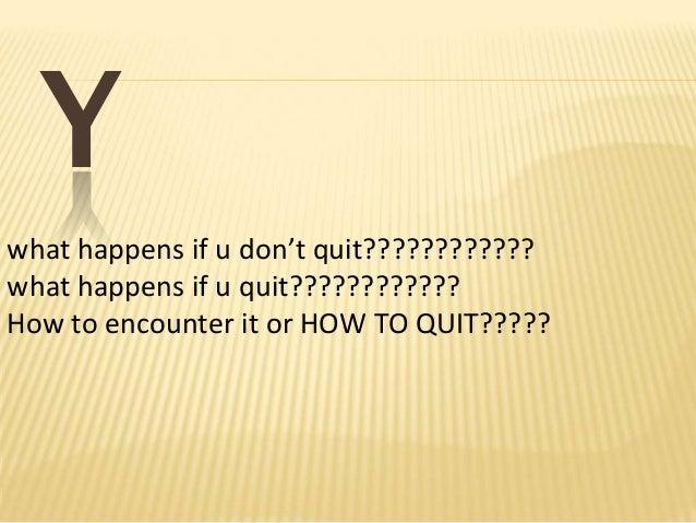 WHAT HAPPENS IF U DON'T QUIT???