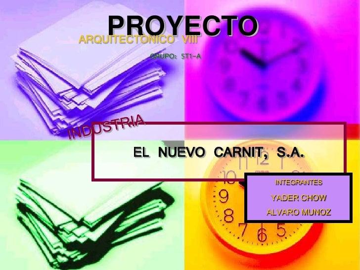 PROYECTO ARQUITECTONICO VIII        GRUPO: 5T1-A          EL NUEVO CARNIT, S.A.                        INTEGRANTES        ...