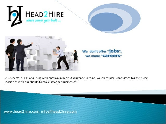 HEAD2HIRE® As experts in HR Consulting with passion in heart & diligence in mind, we place ideal candidates for the niche ...
