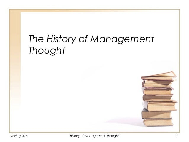 Spring 2007 History of Management Thought 1 The History of Management Thought
