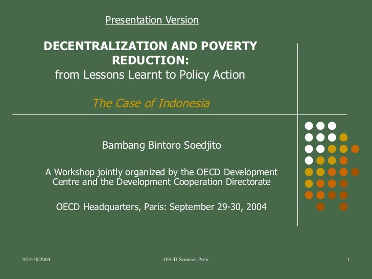 Presentation Version DECENTRALIZATION AND POVERTY REDUCTION: from Lessons Learnt to Policy Action The Case of Indonesia Ba...